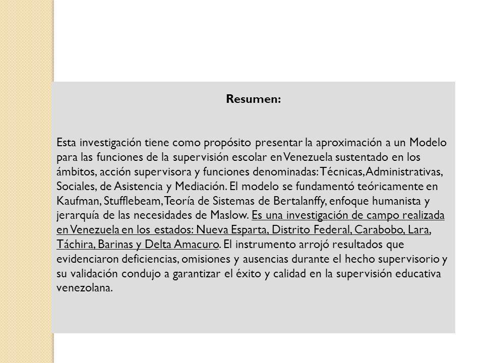 Resumen: Esta investigación tiene como propósito presentar la aproximación a un Modelo para las funciones de la supervisión escolar en Venezuela suste