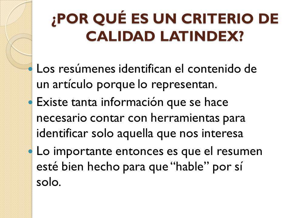 ¿POR QUÉ ES UN CRITERIO DE CALIDAD LATINDEX? Los resúmenes identifican el contenido de un artículo porque lo representan. Existe tanta información que