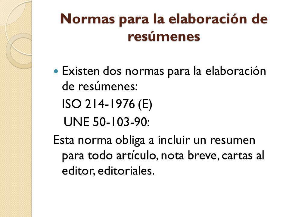 Normas para la elaboración de resúmenes Existen dos normas para la elaboración de resúmenes: ISO 214-1976 (E) UNE 50-103-90: Esta norma obliga a inclu