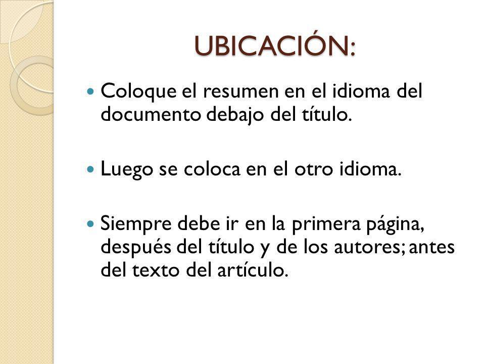 UBICACIÓN: Coloque el resumen en el idioma del documento debajo del título. Luego se coloca en el otro idioma. Siempre debe ir en la primera página, d