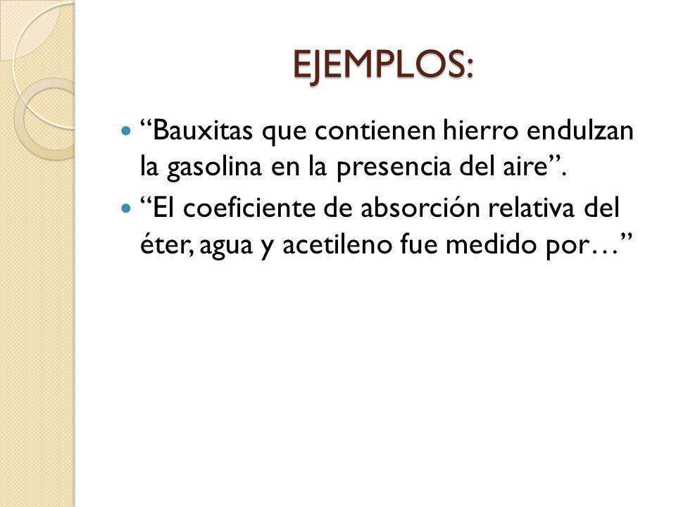 EJEMPLOS: Bauxitas que contienen hierro endulzan la gasolina en la presencia del aire. El coeficiente de absorción relativa del éter, agua y acetileno