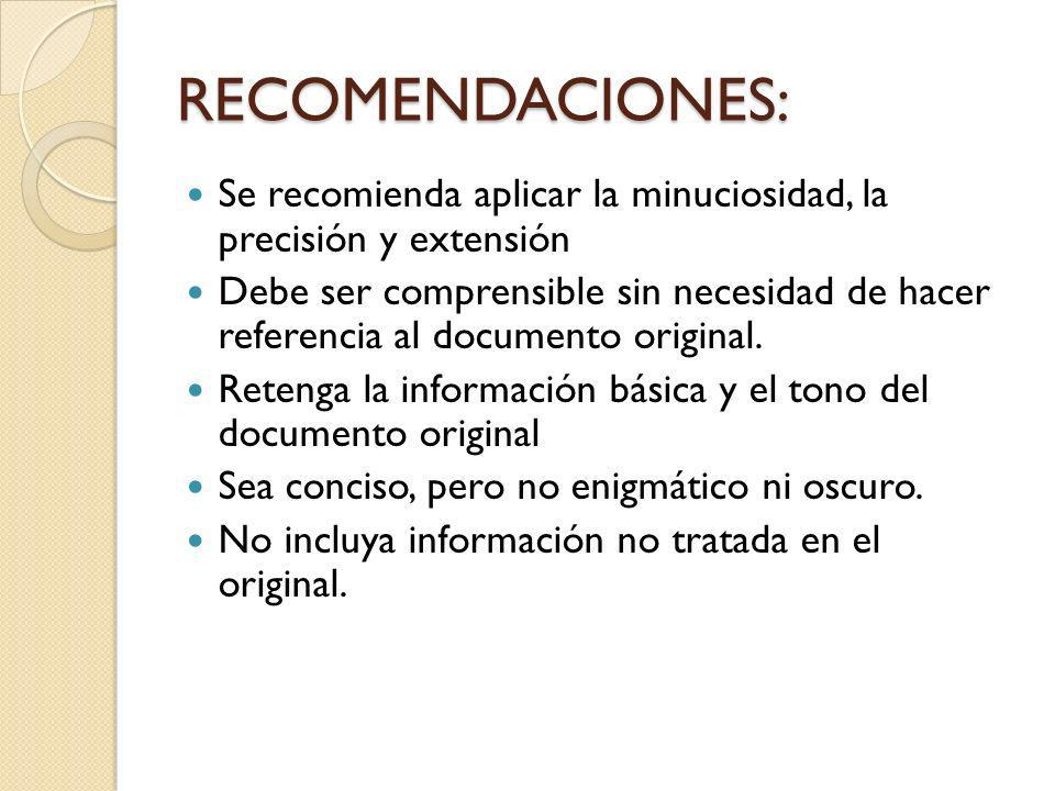 RECOMENDACIONES: Se recomienda aplicar la minuciosidad, la precisión y extensión Debe ser comprensible sin necesidad de hacer referencia al documento