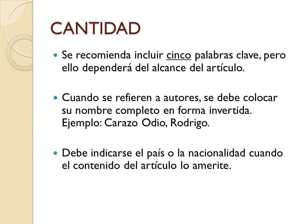CANTIDAD Se recomienda incluir cinco palabras clave, pero ello dependerá del alcance del artículo. Cuando se refieren a autores, se debe colocar su no