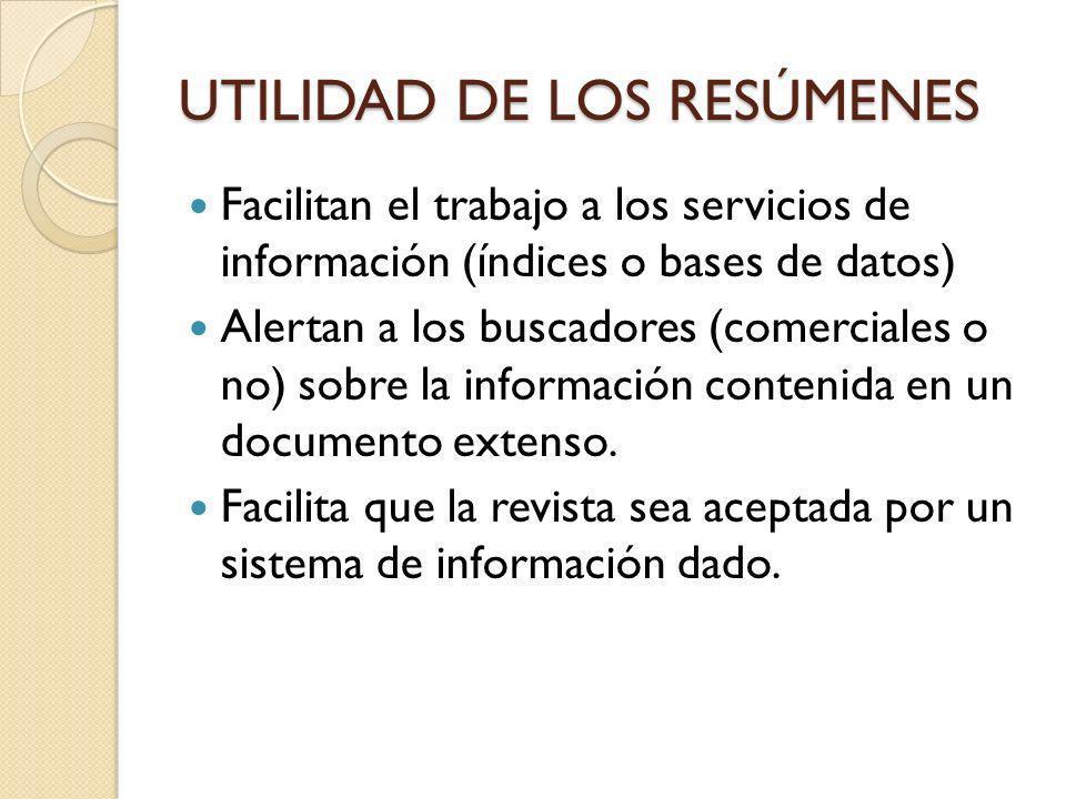 UTILIDAD DE LOS RESÚMENES Facilitan el trabajo a los servicios de información (índices o bases de datos) Alertan a los buscadores (comerciales o no) s