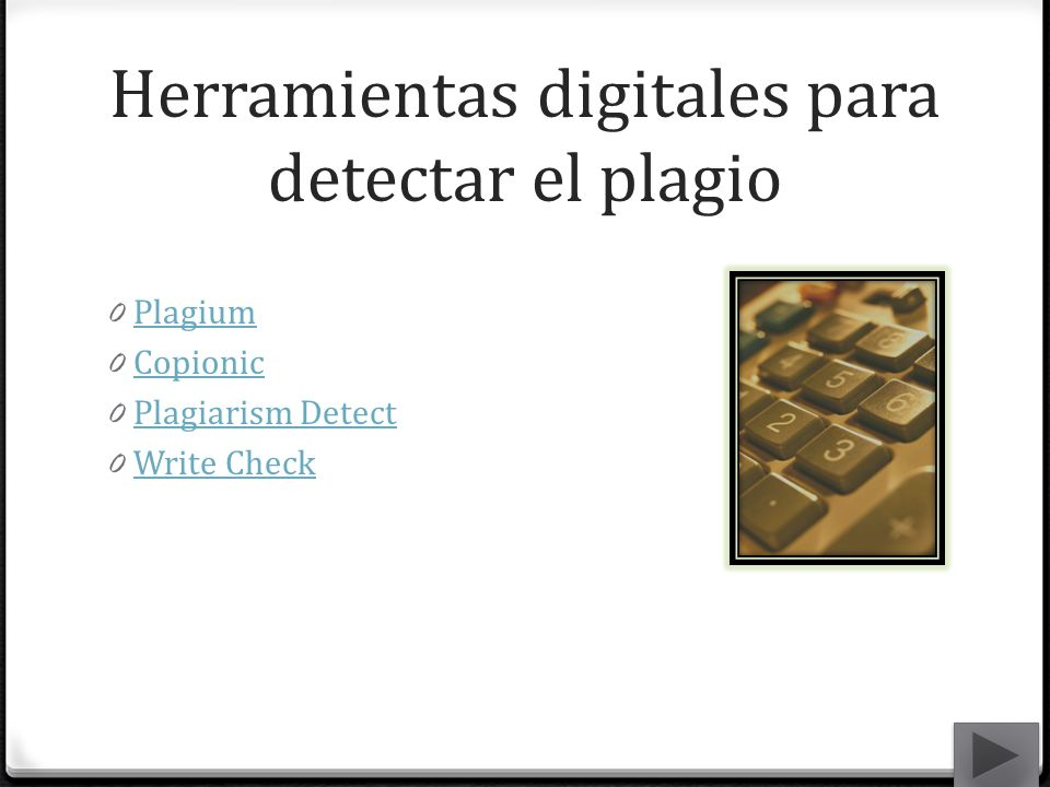 Herramientas digitales para detectar el plagio 0 Plagium Plagium 0 Copionic Copionic 0 Plagiarism Detect Plagiarism Detect 0 Write Check Write Check
