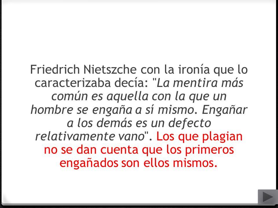 Friedrich Nietszche con la ironía que lo caracterizaba decía: