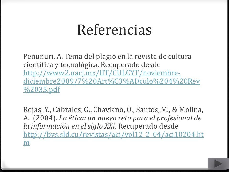 Referencias Peñuñuri, A. Tema del plagio en la revista de cultura científica y tecnológica. Recuperado desde http://www2.uacj.mx/IIT/CULCYT/noviembre-