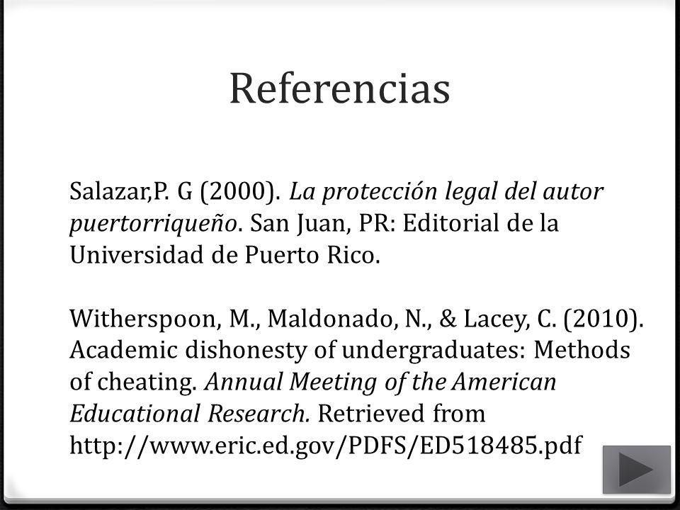 Referencias Salazar,P. G (2000). La protección legal del autor puertorriqueño. San Juan, PR: Editorial de la Universidad de Puerto Rico. Witherspoon,