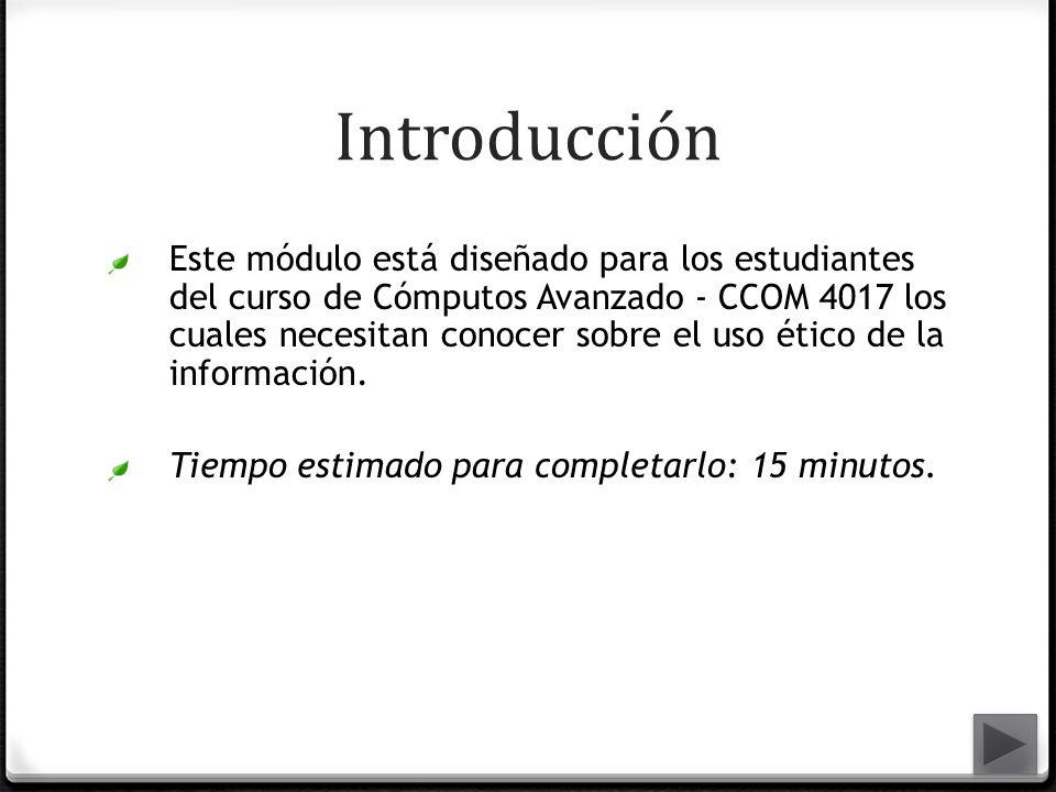 Introducción Este módulo está diseñado para los estudiantes del curso de Cómputos Avanzado - CCOM 4017 los cuales necesitan conocer sobre el uso ético
