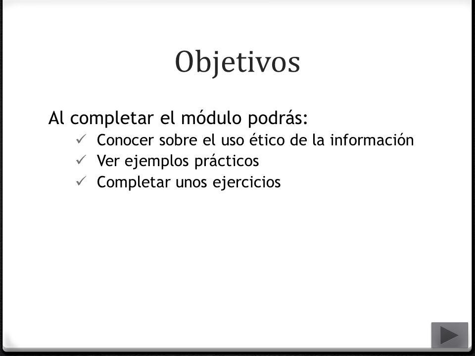 Objetivos Al completar el módulo podrás: Conocer sobre el uso ético de la información Ver ejemplos prácticos Completar unos ejercicios