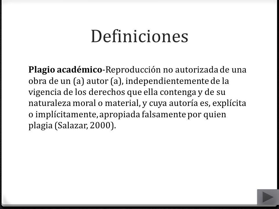 Definiciones Plagio académico-Reproducción no autorizada de una obra de un (a) autor (a), independientemente de la vigencia de los derechos que ella c