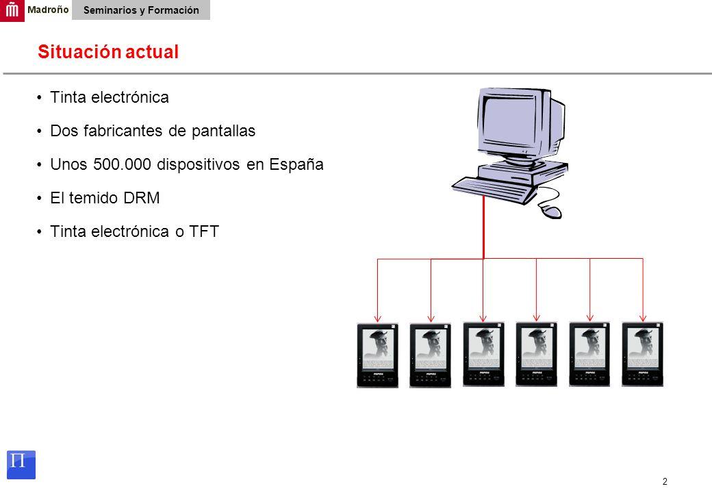2 Seminarios y Formación Tinta electrónica Dos fabricantes de pantallas Unos 500.000 dispositivos en España El temido DRM Tinta electrónica o TFT Situ