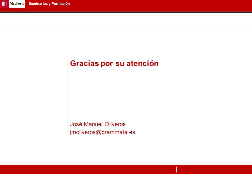 7 Seminarios y Formación Gracias por su atención José Manuel Oliveros jmoliveros@grammata.es