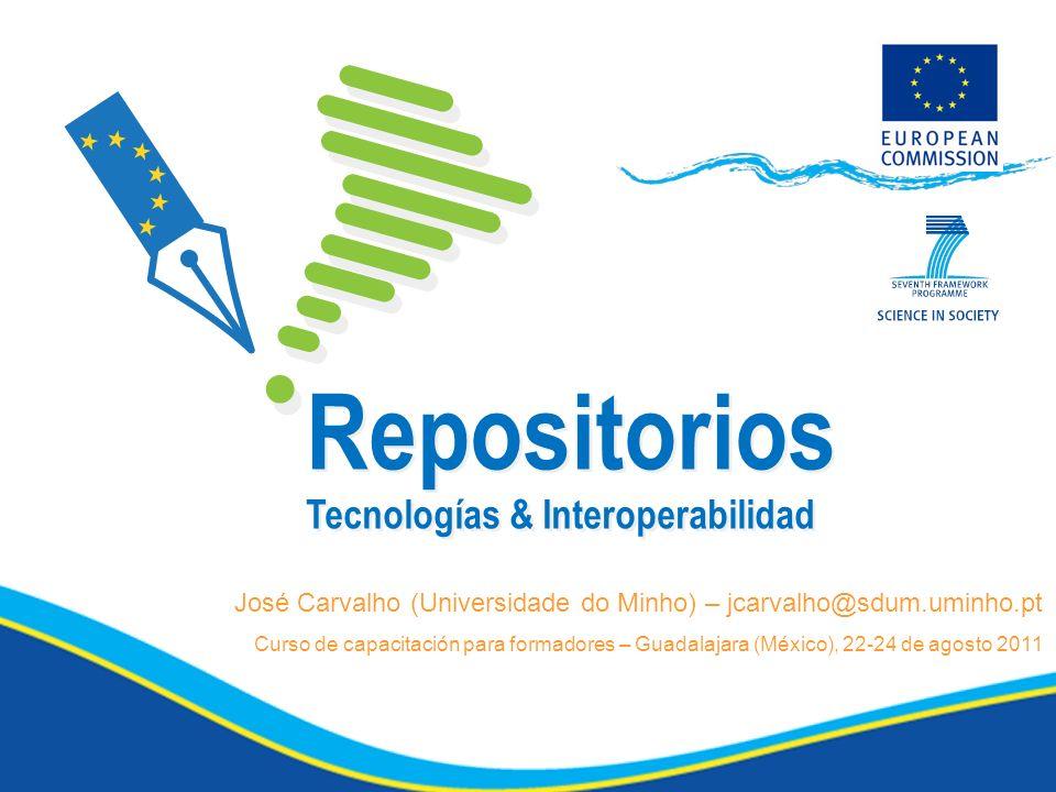 Repositorios Tecnologías & Interoperabilidad José Carvalho (Universidade do Minho) – jcarvalho@sdum.uminho.pt Curso de capacitación para formadores – Guadalajara (México), 22-24 de agosto 2011