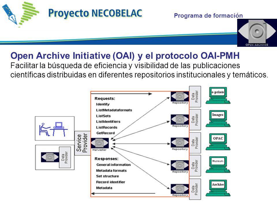 Programa de formación Open Archive Initiative (OAI) y el protocolo OAI-PMH Facilitar la búsqueda de eficiencia y visibilidad de las publicaciones científicas distribuidas en diferentes repositorios institucionales y temáticos.