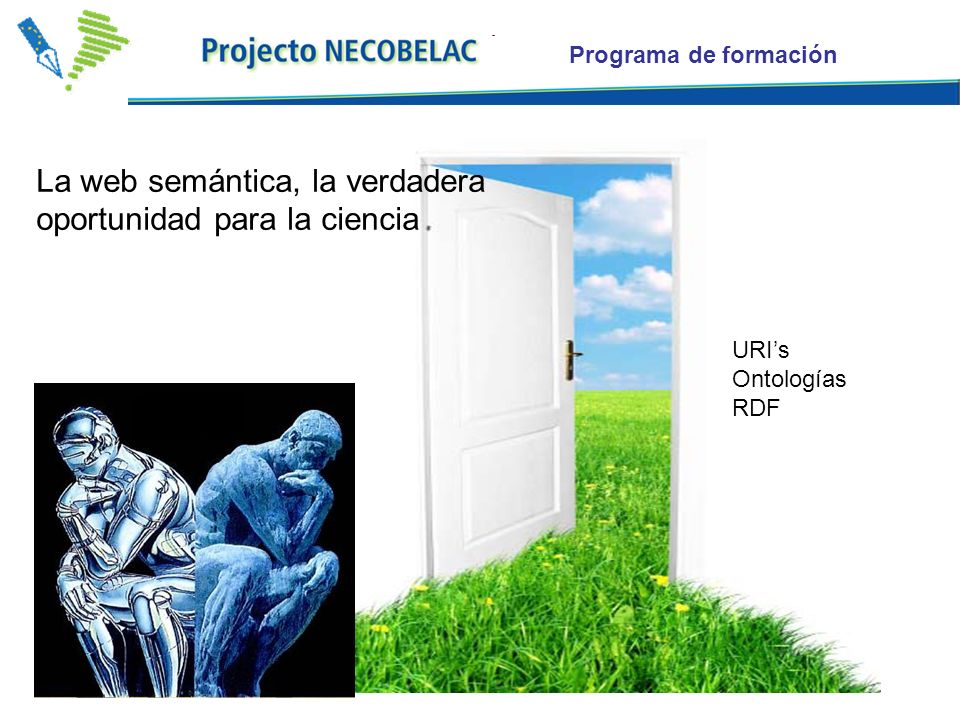 Programa de formación La web semántica, la verdadera oportunidad para la ciencia URIs Ontologías RDF