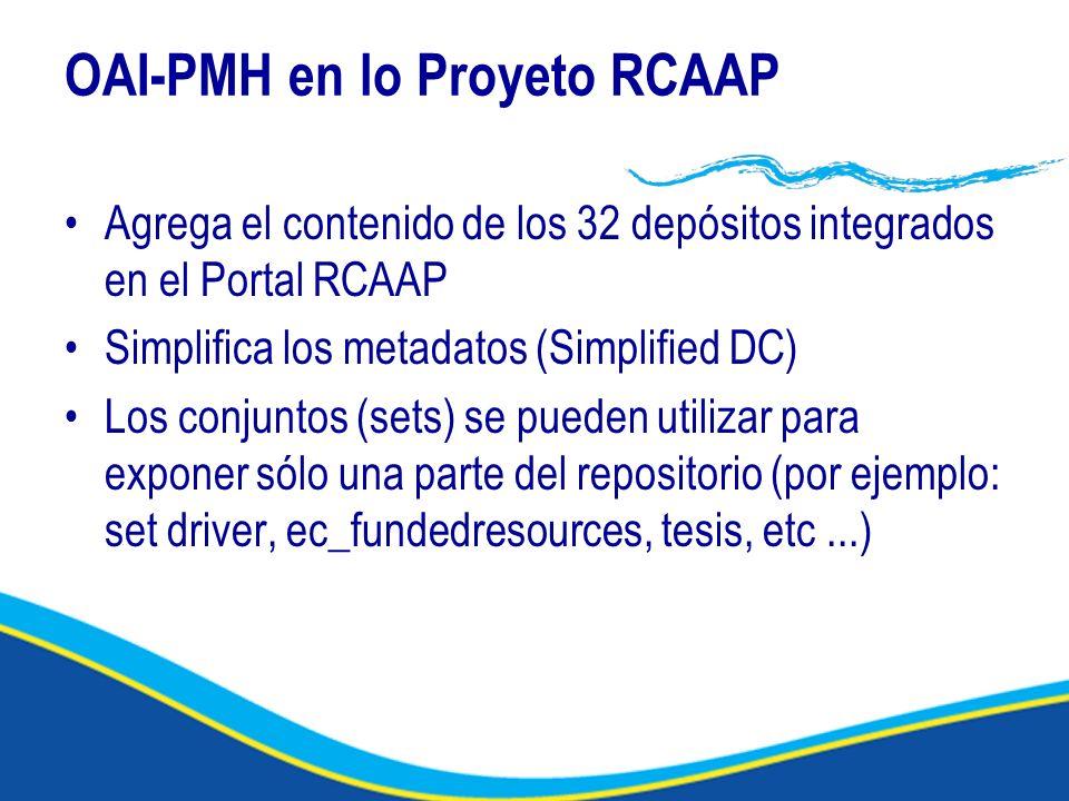 OAI-PMH en lo Proyeto RCAAP Agrega el contenido de los 32 depósitos integrados en el Portal RCAAP Simplifica los metadatos (Simplified DC) Los conjuntos (sets) se pueden utilizar para exponer sólo una parte del repositorio (por ejemplo: set driver, ec_fundedresources, tesis, etc...)