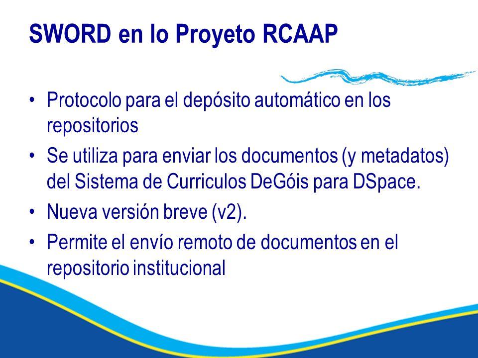 SWORD en lo Proyeto RCAAP Protocolo para el depósito automático en los repositorios Se utiliza para enviar los documentos (y metadatos) del Sistema de Curriculos DeGóis para DSpace.