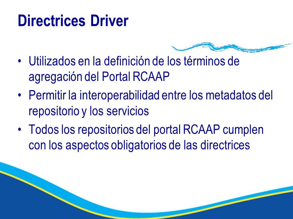 Directrices Driver Utilizados en la definición de los términos de agregación del Portal RCAAP Permitir la interoperabilidad entre los metadatos del repositorio y los servicios Todos los repositorios del portal RCAAP cumplen con los aspectos obligatorios de las directrices