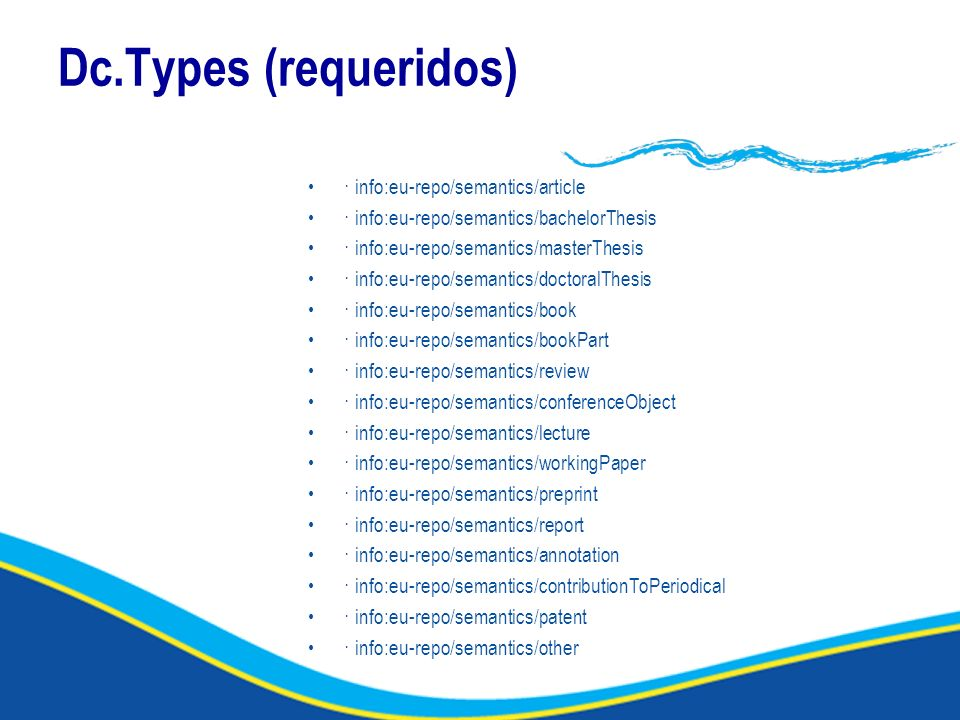 Dc.Types (requeridos) · info:eu-repo/semantics/article · info:eu-repo/semantics/bachelorThesis · info:eu-repo/semantics/masterThesis · info:eu-repo/semantics/doctoralThesis · info:eu-repo/semantics/book · info:eu-repo/semantics/bookPart · info:eu-repo/semantics/review · info:eu-repo/semantics/conferenceObject · info:eu-repo/semantics/lecture · info:eu-repo/semantics/workingPaper · info:eu-repo/semantics/preprint · info:eu-repo/semantics/report · info:eu-repo/semantics/annotation · info:eu-repo/semantics/contributionToPeriodical · info:eu-repo/semantics/patent · info:eu-repo/semantics/other