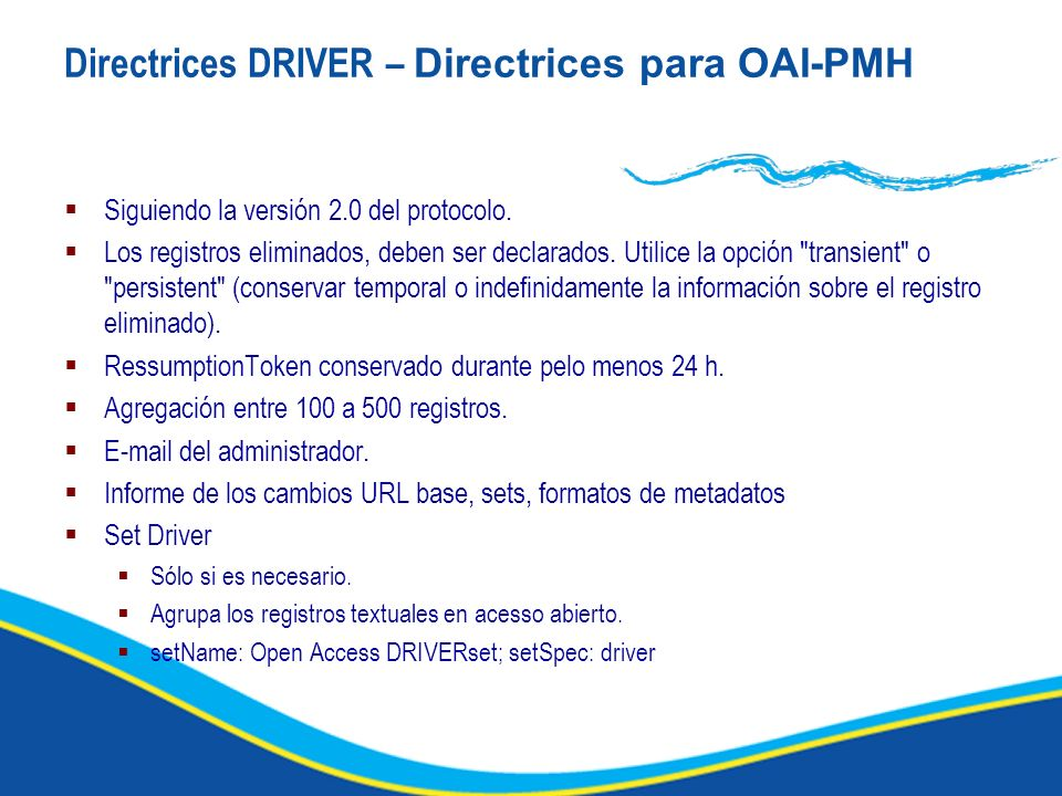 Directrices DRIVER – Directrices para OAI-PMH Siguiendo la versión 2.0 del protocolo.