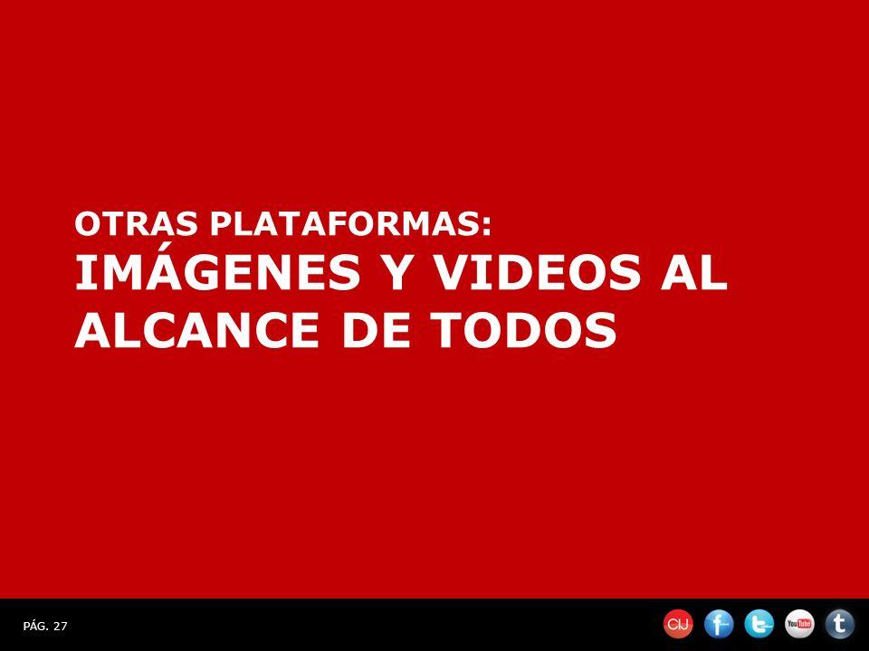 PÁG. 27 OTRAS PLATAFORMAS: IMÁGENES Y VIDEOS AL ALCANCE DE TODOS