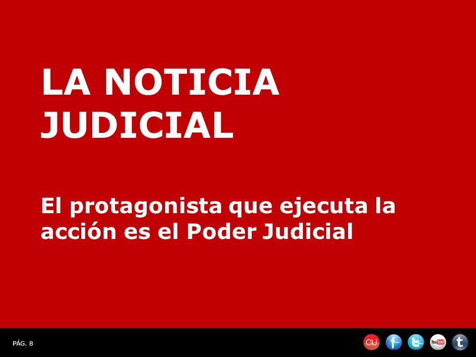 PÁG. 8 El protagonista que ejecuta la acción es el Poder Judicial LA NOTICIA JUDICIAL