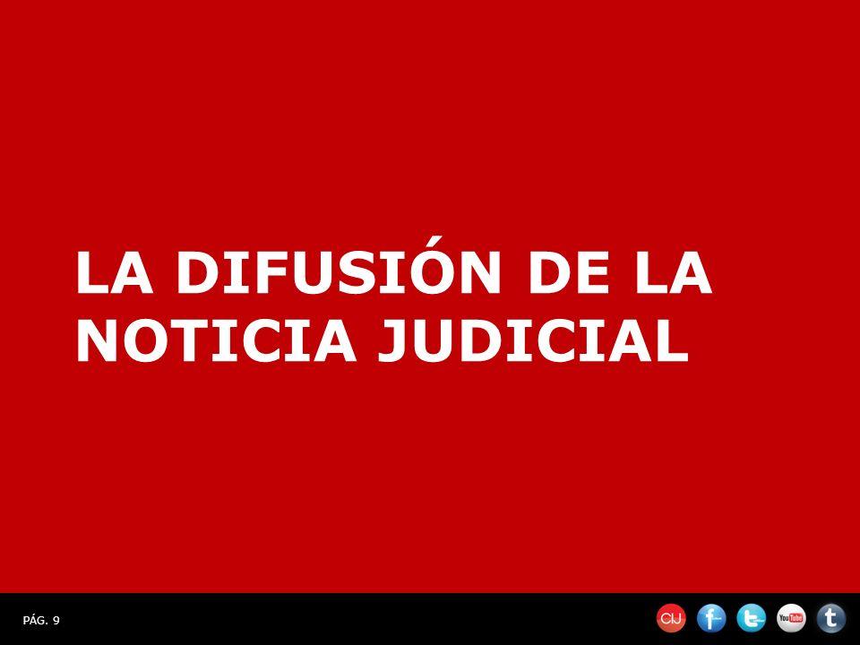 PÁG. 9 LA DIFUSIÓN DE LA NOTICIA JUDICIAL