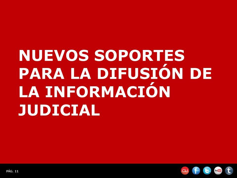 PÁG. 11 NUEVOS SOPORTES PARA LA DIFUSIÓN DE LA INFORMACIÓN JUDICIAL