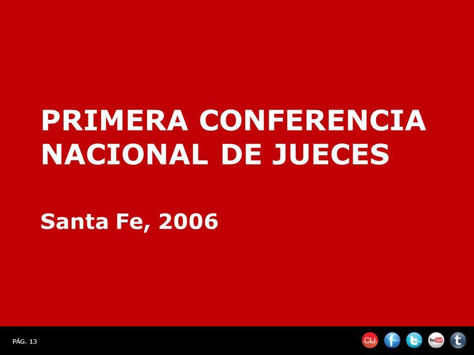 PÁG. 13 PRIMERA CONFERENCIA NACIONAL DE JUECES Santa Fe, 2006