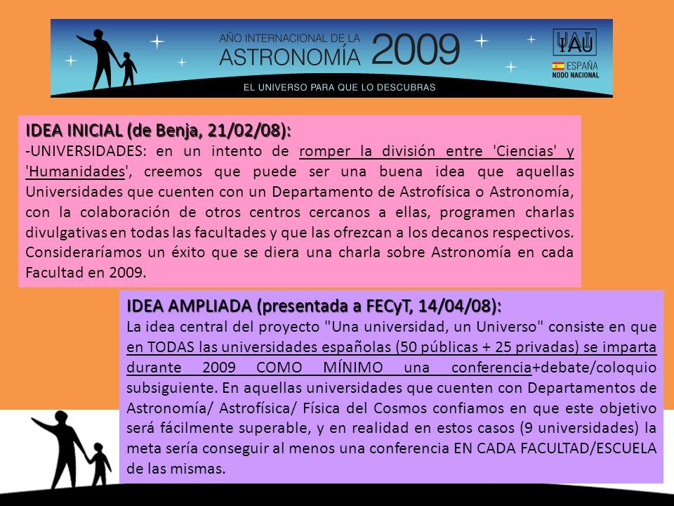 IDEA AMPLIADA (presentada a FECyT, 14/04/08): La idea central del proyecto Una universidad, un Universo consiste en que en TODAS las universidades españolas (50 públicas + 25 privadas) se imparta durante 2009 COMO MÍNIMO una conferencia+debate/coloquio subsiguiente.