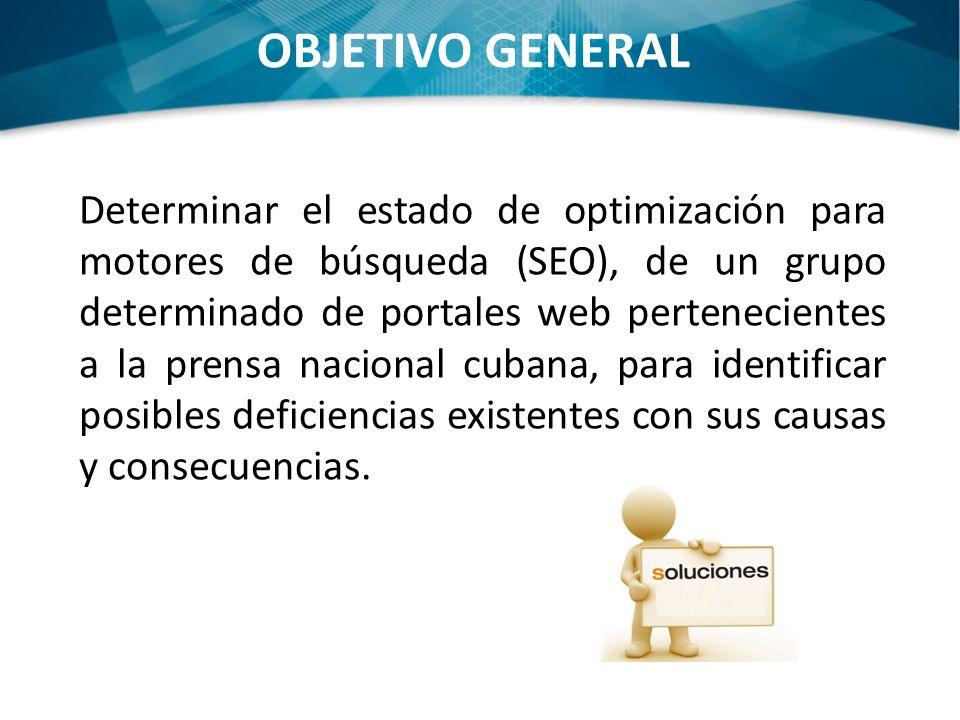 Determinar el estado de optimización para motores de búsqueda (SEO), de un grupo determinado de portales web pertenecientes a la prensa nacional cubana, para identificar posibles deficiencias existentes con sus causas y consecuencias.