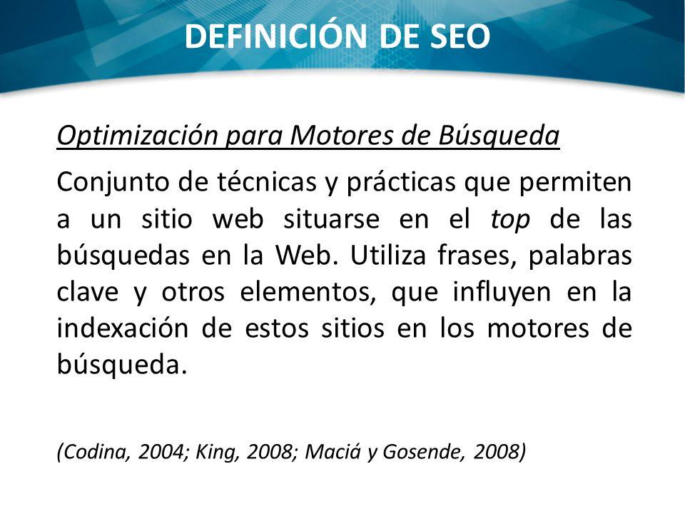 Optimización para Motores de Búsqueda Conjunto de técnicas y prácticas que permiten a un sitio web situarse en el top de las búsquedas en la Web.
