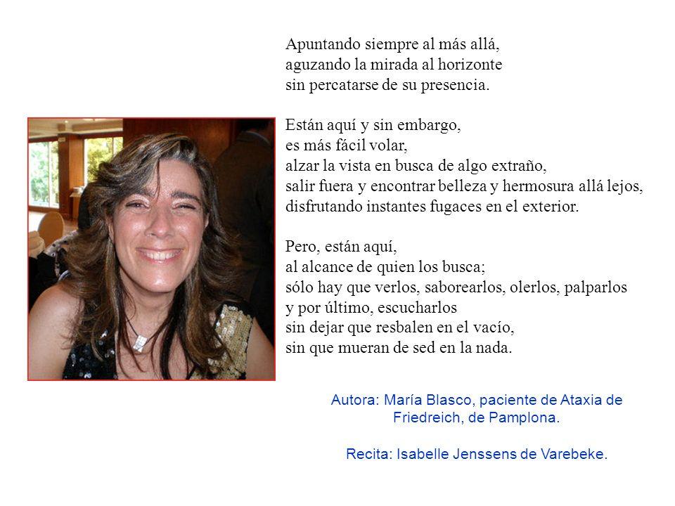 1:35 Autora: María Blasco, paciente de Ataxia de Friedreich, de Pamplona. Recita: Isabelle Jenssens de Varebeke. Están aquí Admirando los milagros aje