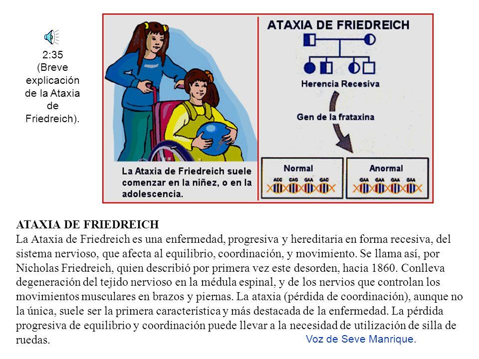 2:35 (Breve explicación de la Ataxia de Friedreich).