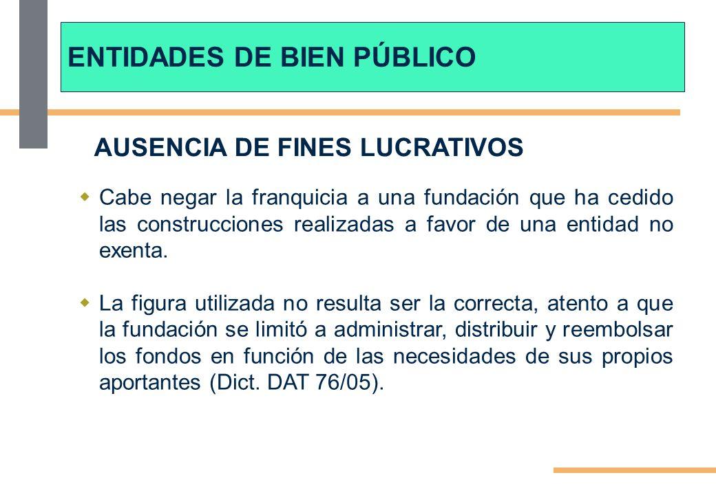 AUSENCIA DE FINES LUCRATIVOS Cabe negar la franquicia a una fundación que ha cedido las construcciones realizadas a favor de una entidad no exenta. La