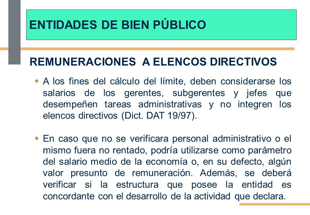 REMUNERACIONES A ELENCOS DIRECTIVOS A los fines del cálculo del límite, deben considerarse los salarios de los gerentes, subgerentes y jefes que desempeñen tareas administrativas y no integren los elencos directivos (Dict.