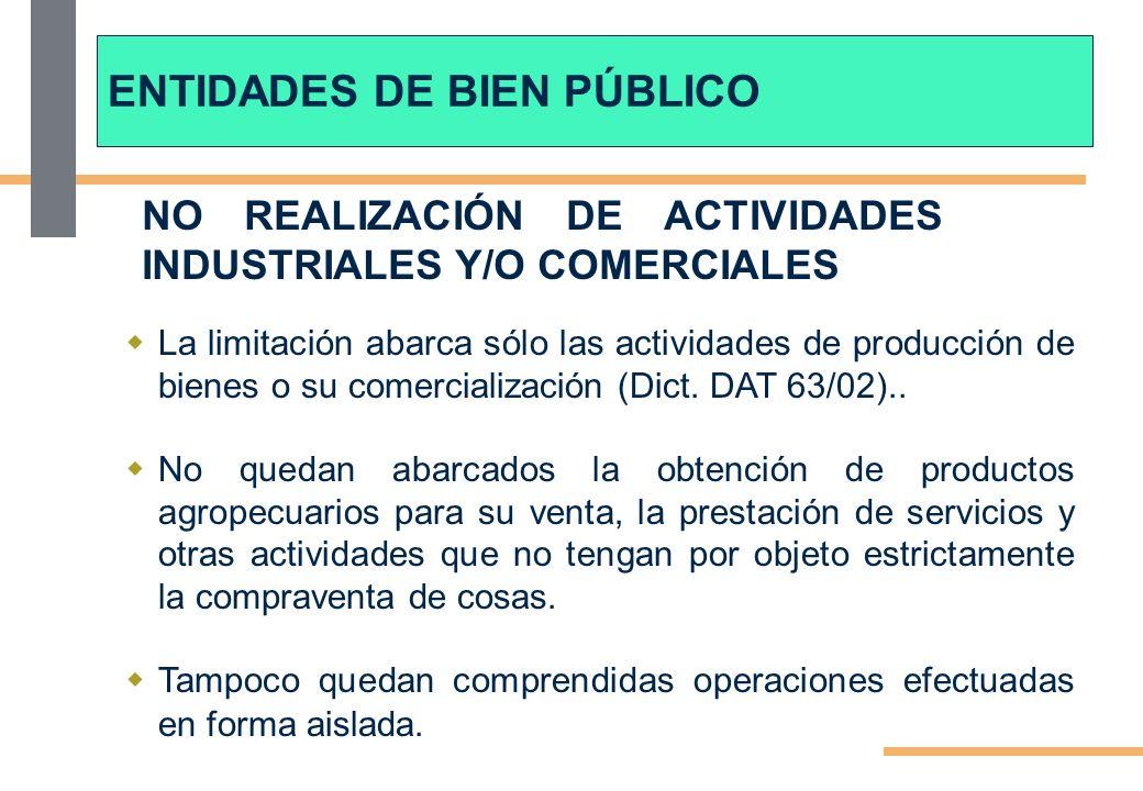 NO REALIZACIÓN DE ACTIVIDADES INDUSTRIALES Y/O COMERCIALES La limitación abarca sólo las actividades de producción de bienes o su comercialización (Di