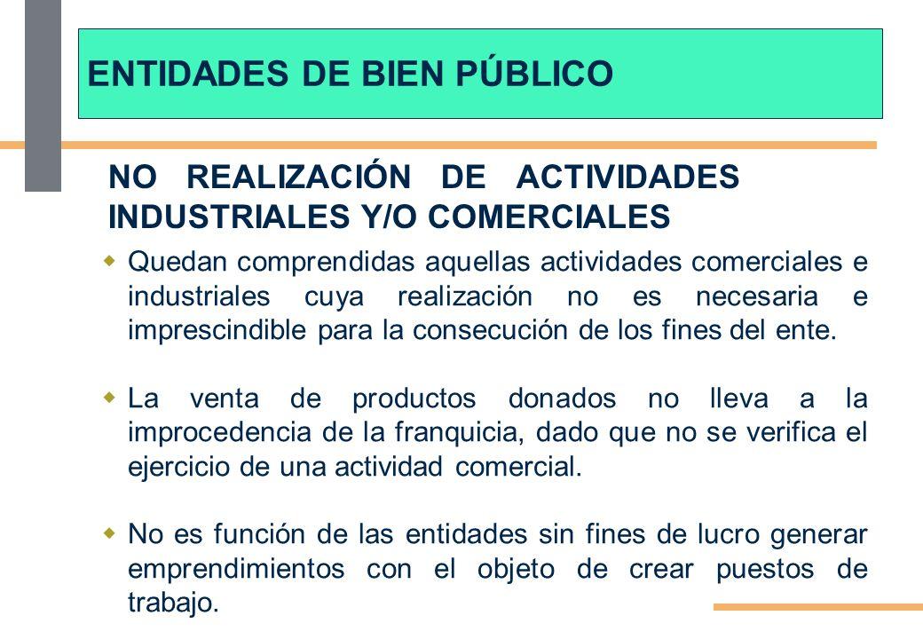 NO REALIZACIÓN DE ACTIVIDADES INDUSTRIALES Y/O COMERCIALES Quedan comprendidas aquellas actividades comerciales e industriales cuya realización no es necesaria e imprescindible para la consecución de los fines del ente.