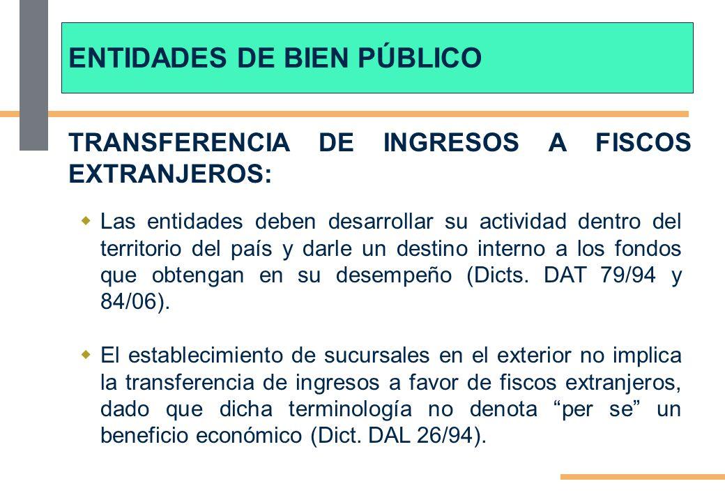 TRANSFERENCIA DE INGRESOS A FISCOS EXTRANJEROS: Las entidades deben desarrollar su actividad dentro del territorio del país y darle un destino interno