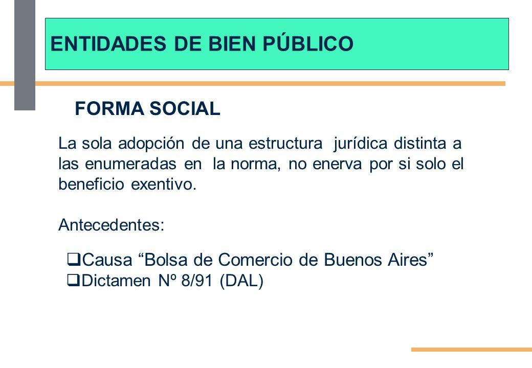 FORMA SOCIAL Causa Bolsa de Comercio de Buenos Aires Dictamen Nº 8/91 (DAL) ENTIDADES DE BIEN PÚBLICO La sola adopción de una estructura jurídica distinta a las enumeradas en la norma, no enerva por si solo el beneficio exentivo.