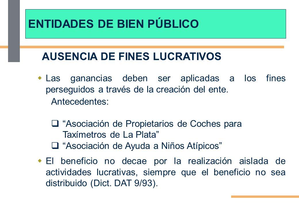 AUSENCIA DE FINES LUCRATIVOS Las ganancias deben ser aplicadas a los fines perseguidos a través de la creación del ente.