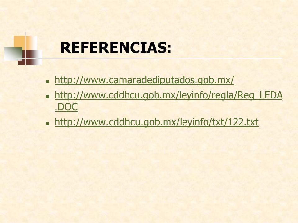 REFERENCIAS: http://www.camaradediputados.gob.mx/ http://www.cddhcu.gob.mx/leyinfo/regla/Reg_LFDA.DOC http://www.cddhcu.gob.mx/leyinfo/regla/Reg_LFDA.DOC http://www.cddhcu.gob.mx/leyinfo/txt/122.txt