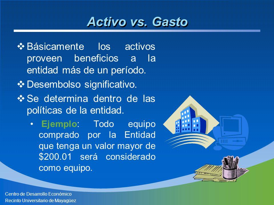 Centro de Desarrollo Económico Recinto Universitario de Mayagüez Activo vs. Gasto Básicamente los activos proveen beneficios a la entidad más de un pe