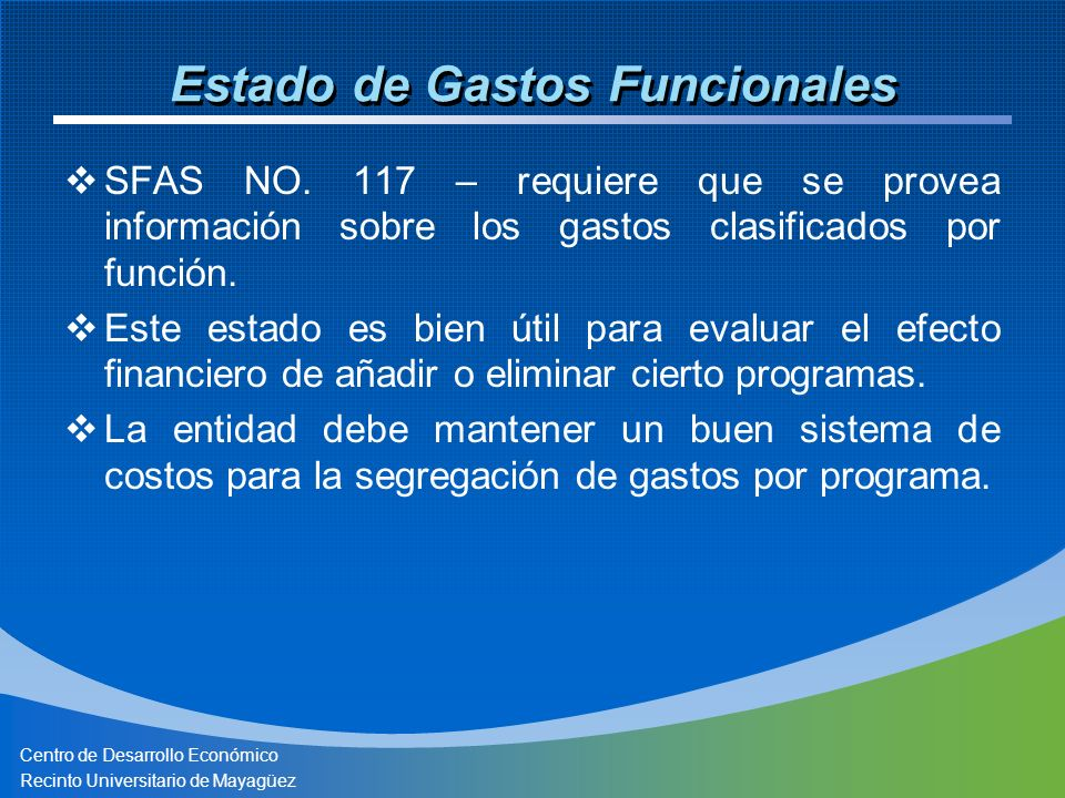 Centro de Desarrollo Económico Recinto Universitario de Mayagüez Estado de Gastos Funcionales SFAS NO. 117 – requiere que se provea información sobre