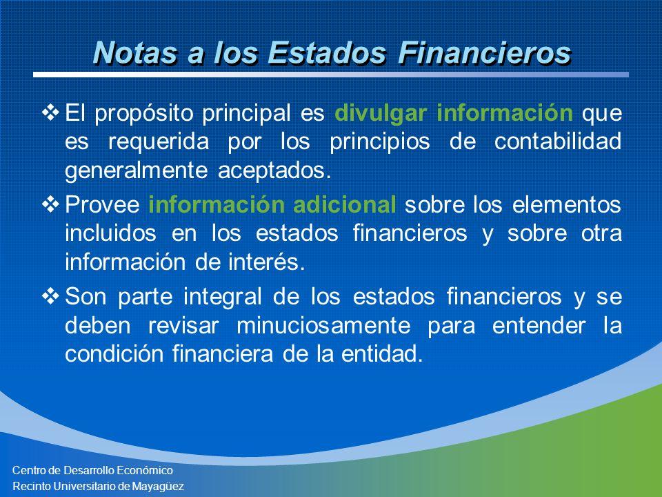 Centro de Desarrollo Económico Recinto Universitario de Mayagüez Notas a los Estados Financieros El propósito principal es divulgar información que es requerida por los principios de contabilidad generalmente aceptados.