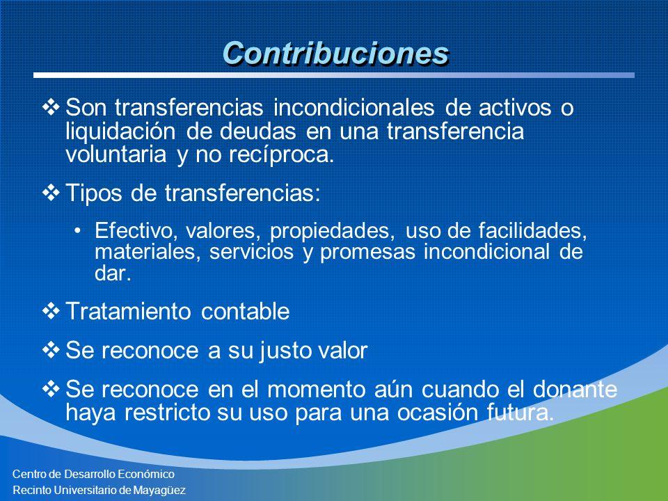 Centro de Desarrollo Económico Recinto Universitario de Mayagüez Contribuciones Son transferencias incondicionales de activos o liquidación de deudas
