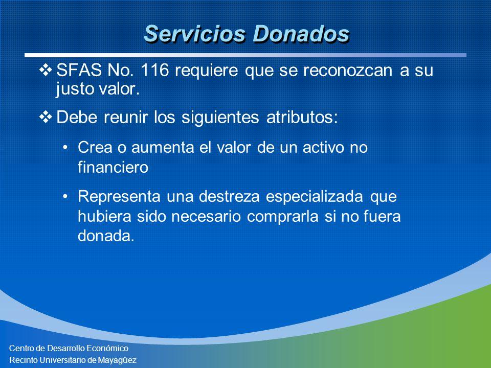 Centro de Desarrollo Económico Recinto Universitario de Mayagüez Servicios Donados SFAS No. 116 requiere que se reconozcan a su justo valor. Debe reun