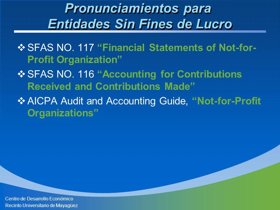 Centro de Desarrollo Económico Recinto Universitario de Mayagüez Pronunciamientos para Entidades Sin Fines de Lucro SFAS NO. 117 Financial Statements