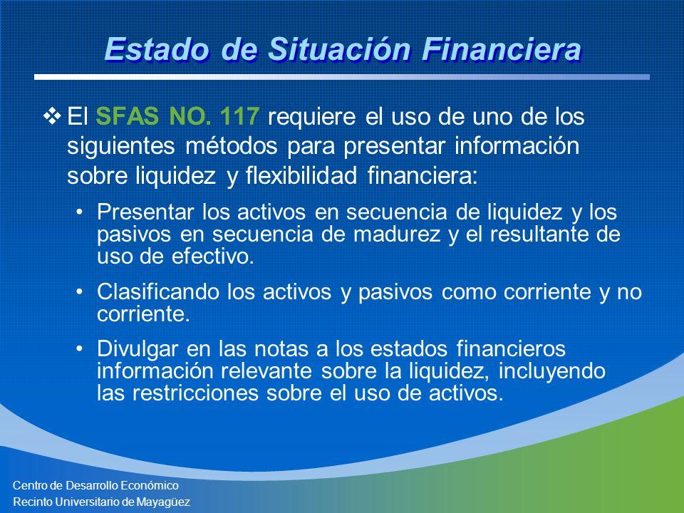 Centro de Desarrollo Económico Recinto Universitario de Mayagüez El SFAS NO. 117 requiere el uso de uno de los siguientes métodos para presentar infor